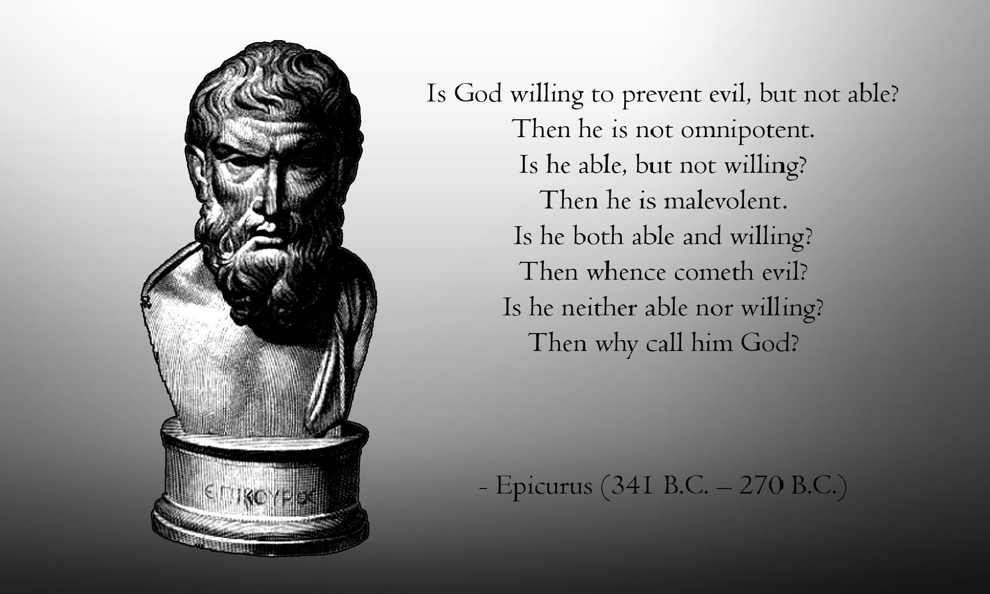 hume epicurus Lewis begins with a terse statement of the problem of evil: if god were good, he would wish to make his creatures perfectly happy and if god were almighty he would be.