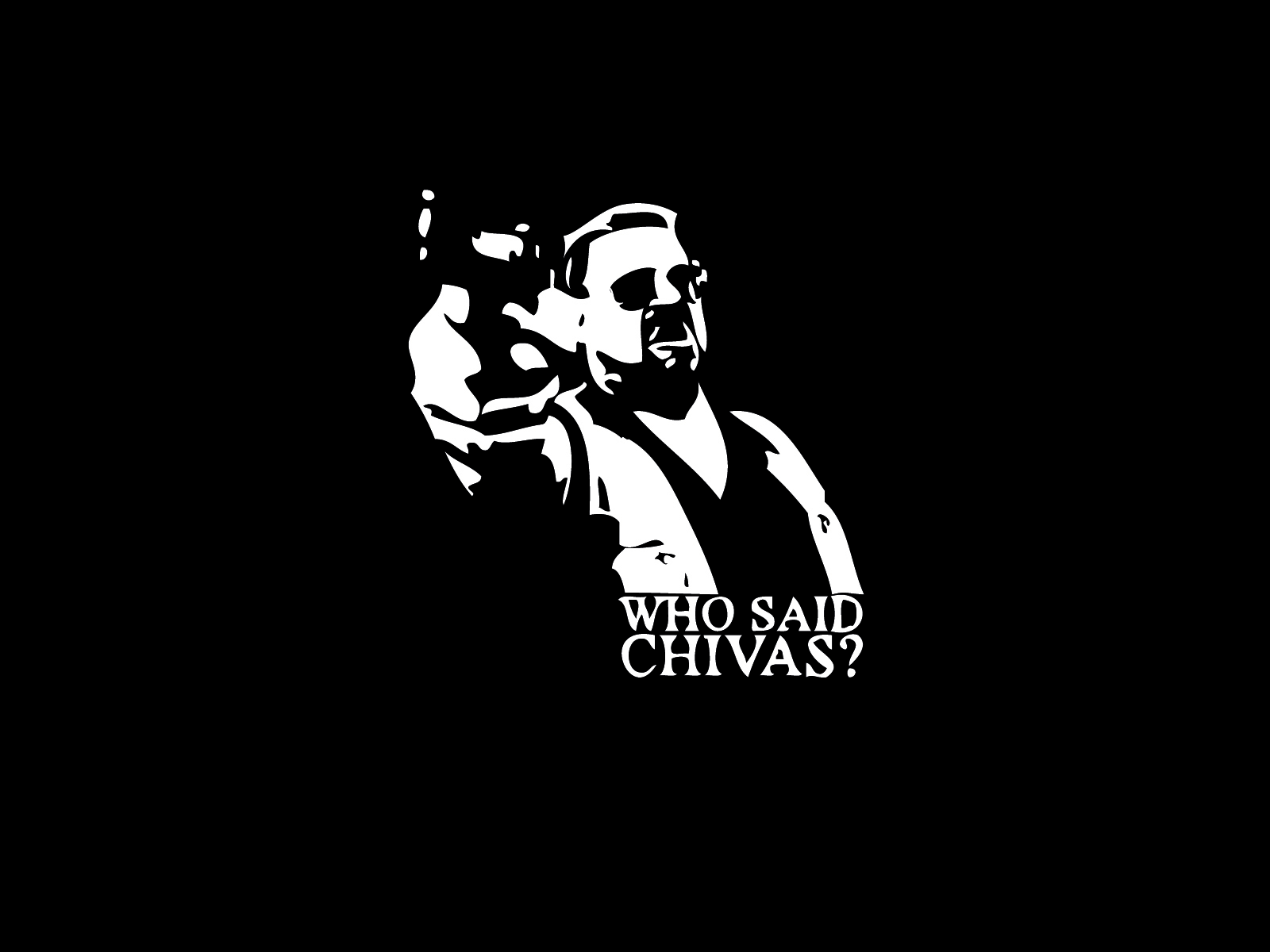 Who? said chivas fuckin HD Wallpaper